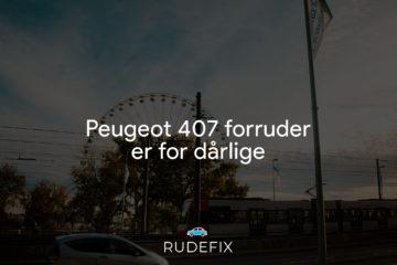 Peugeot 407 forruder er for dårlige